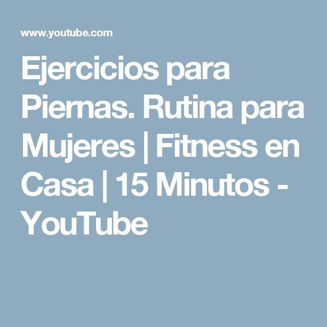 Ejercicios para Piernas. Rutina para Mujeres | Fitness en Casa | 15 Minutos - YouTube