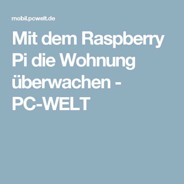 Mit dem Raspberry Pi die Wohnung überwachen - PC-WELT