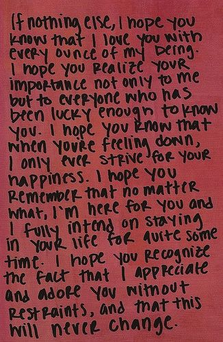 """""""If nothing else, I hope you know that I love you with every ounce of my being..."""""""