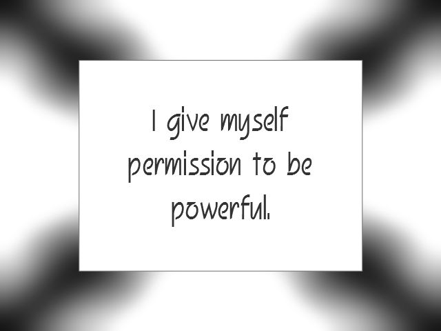 "Daily Affirmation for September 16, 2015 #affirmation #inspiration - ""I give myself permission to be powerful."""