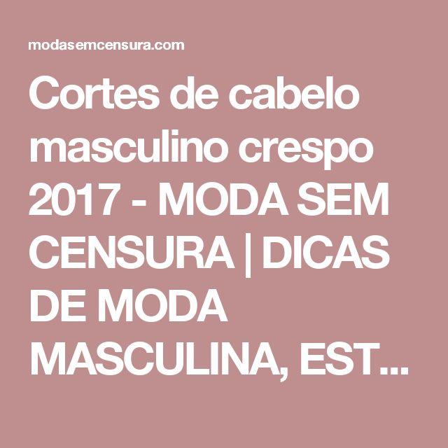 Cortes de cabelo masculino crespo 2017 - MODA SEM CENSURA | DICAS DE MODA MASCULINA, ESTILO E CULTURA PARA HOMENS
