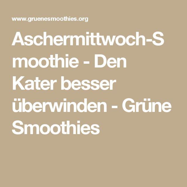 Aschermittwoch-Smoothie - Den Kater besser überwinden - Grüne Smoothies