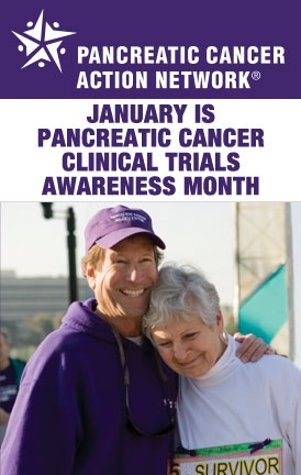 January is National Pancreatic Cancer Clinical Trials Awareness Month. The Pancreatic Cancer Action Network believes it is essential for anyone facing a pancreatic cancer diagnosis to consider clinical trials when exploring treatment options. By declaring January as National Pancreatic Cancer Clinical Trials Awareness Month, we are able to spotlight the need for increased patient participation in clinical trials in order to advance research and make progress in pancreatic cancer. Our goal…