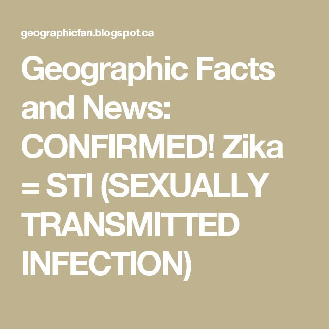 Geographic Facts and News: CONFIRMED! Zika = STI (SEXUALLY TRANSMITTED INFECTION)