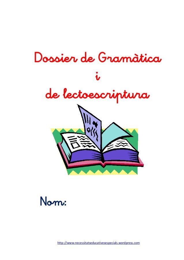 http://www.necessitatseducativesespecials.wordpress.com Dossier de Gramàtica i de lectoescriptura Nom: