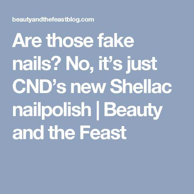 Are those fake nails? No, it's just CND's new Shellac nailpolish | Beauty and the Feast