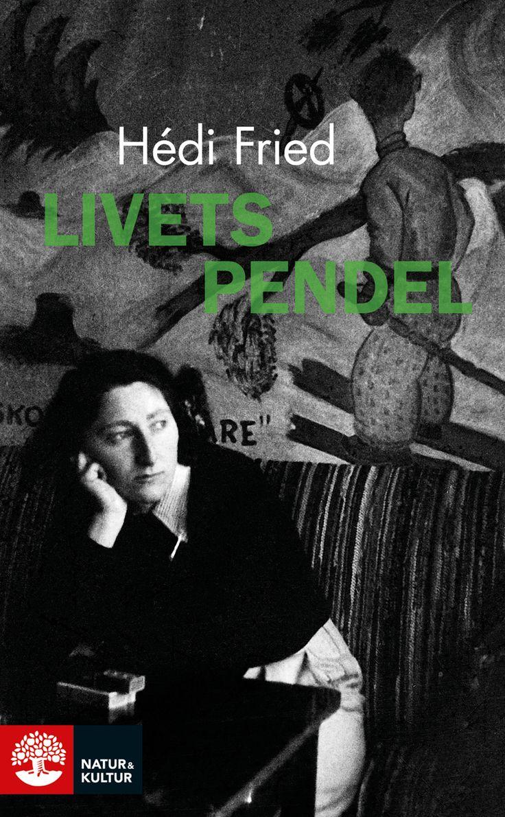 Livets pendel av Hédi Fried. Utkommer på Natur & Kultur