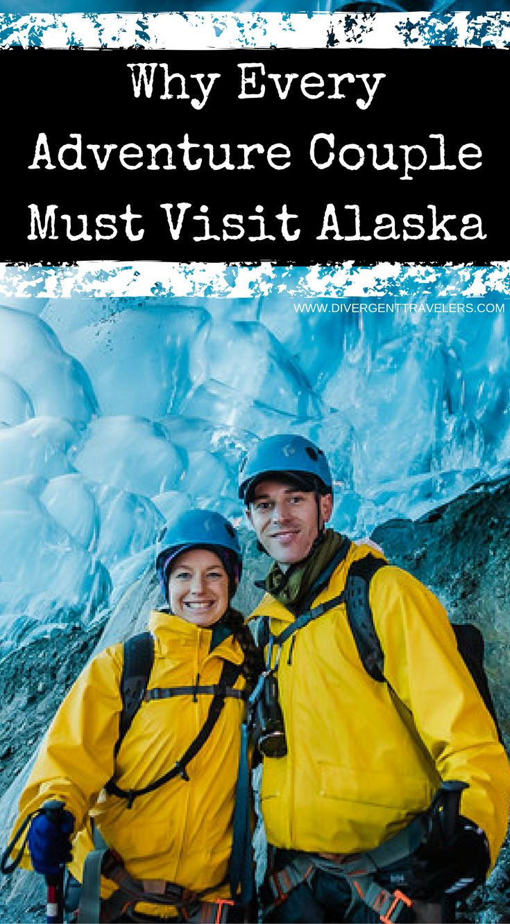 Why every Adventure Couple must visit Alaska by the Divergent Travelers Adventure Travel Blog.