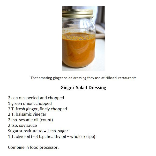 Ginger Salad Dressing (like the one used at Hibachi restaurants): whole recipe = 3 tsp. olive oil, count for sesame oil  [Text not selectable. To copy recipe: click to enlarge picture, then right-click | Save picture as . . . ]