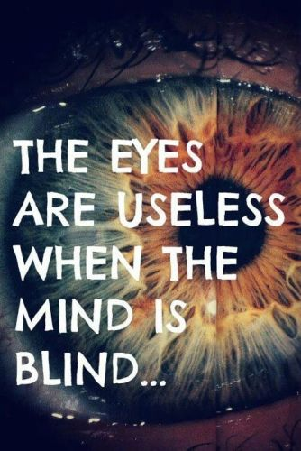 The Eyes are Useless When the Mind is Blind. Inspiration, Quote.
