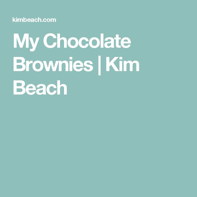 My Chocolate Brownies | Kim Beach