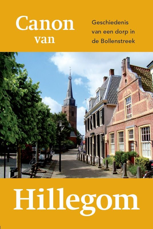 Canon van Hillegom, Geschiedenis van een dorp in de Bollenstreek. (Stchting Vrienden van Oud Hillegom, 2012)