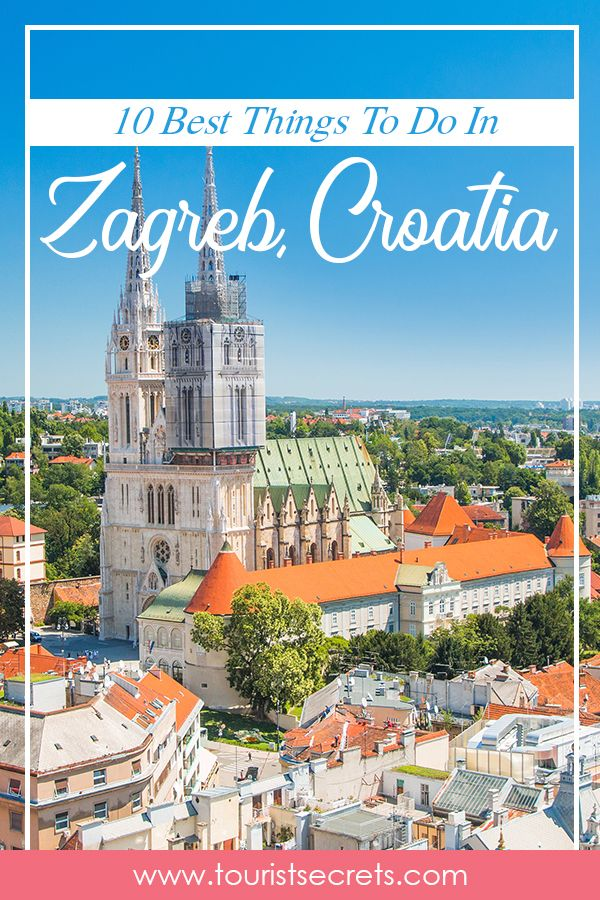10 Best Things To Do In Zagreb Croatia In 2020 European Vacation Croatia Zagreb Croatia