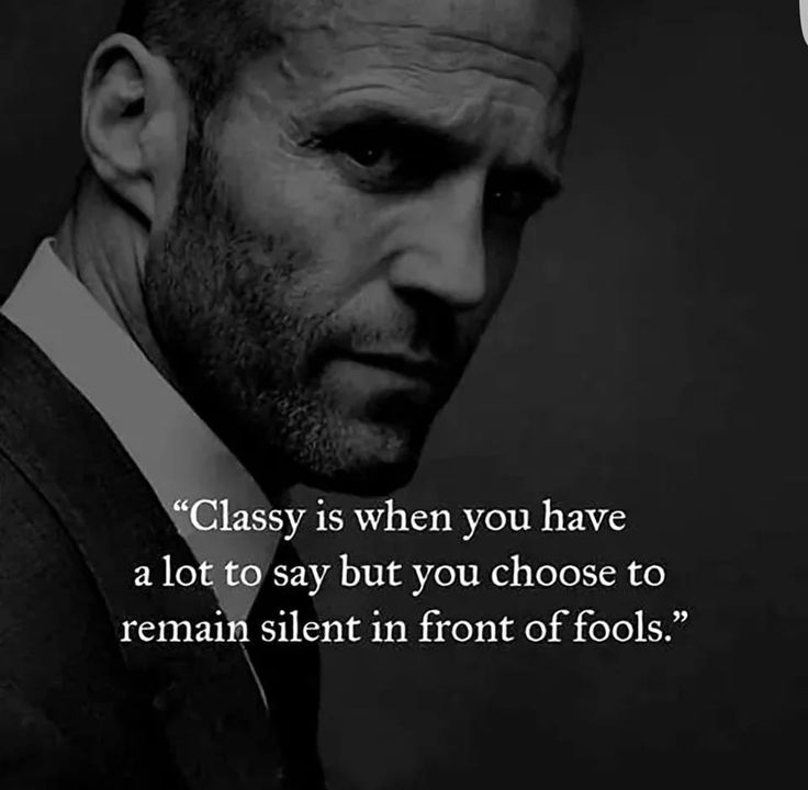 Classy is when you have a lot to say but you choose to remain silent in front of fools