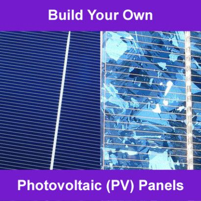 Build Your Own Solar Photovoltaic (PV) Panels