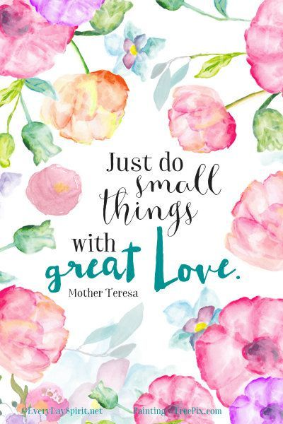 """""""Just do small things with great love."""" - Mother Teresa --- Everything starts from within and your mind creates your reality. Don't waste your time / opportunities to create your happy future doing things automatically without feeling happy or love. Enjoy every moment. https://www.pinterest.com/pin/317503842459593180/ #happy #life #quote"""