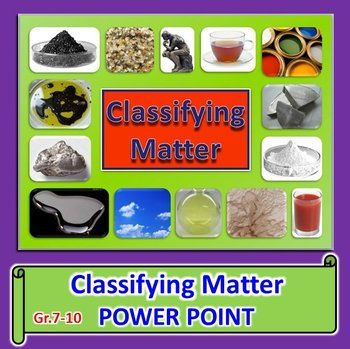 CLASSIFYING MATTER POWER POINT - This is a 22 SLIDE power point for Gr ...