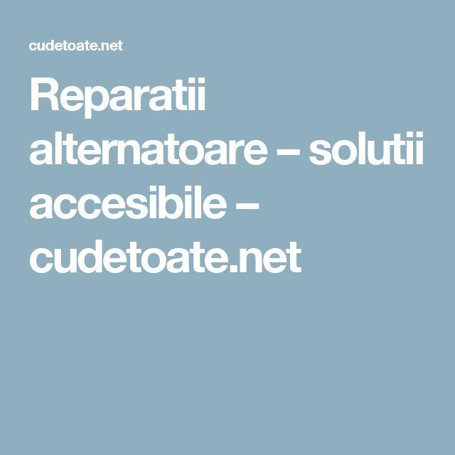 Reparatii alternatoare – solutii accesibile – cudetoate.net