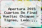 http://tecnoautos.com/wp-content/uploads/imagenes/tendencias/thumbs/apertura-2015-cuartos-de-final-vuelta-chiapas-tigres-leon.jpg America Vs Leon Cuartos De Final. Apertura 2015 Cuartos de Final Vuelta: Chiapas - Tigres, León ..., Enlaces, Imágenes, Videos y Tweets - http://tecnoautos.com/actualidad/america-vs-leon-cuartos-de-final-apertura-2015-cuartos-de-final-vuelta-chiapas-tigres-leon/