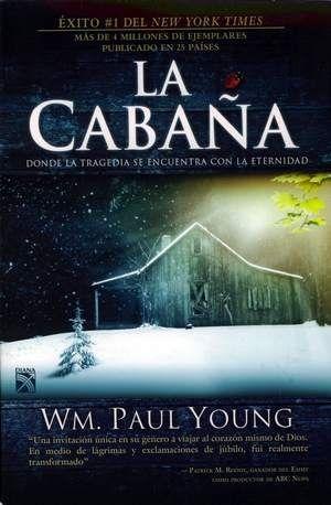 La cabaña Wm. Paul Young, prácticamente no es mi tipo de libro pero es muy muy bueno
