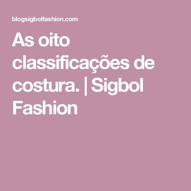 As oito classificações de costura. | Sigbol Fashion
