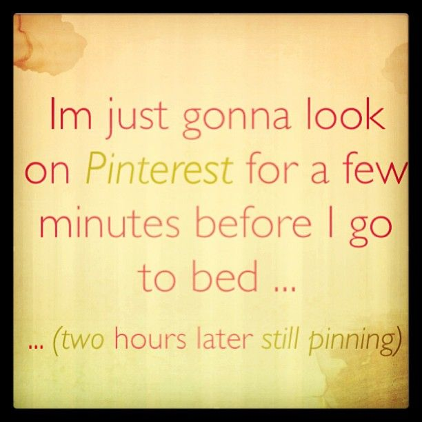 You cant stay on pinterest for a few minutes