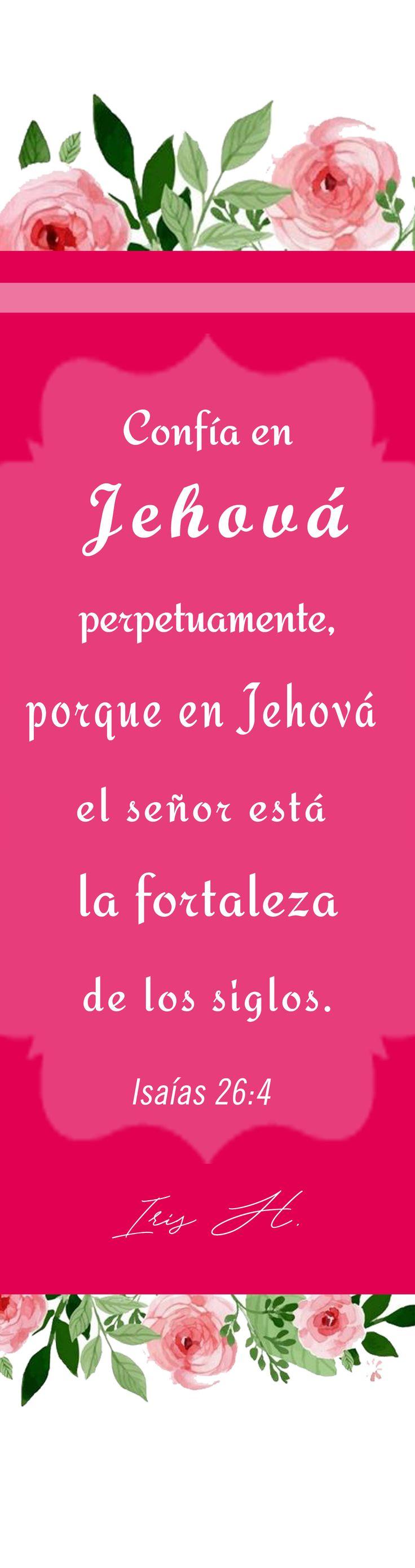 Confía en JEHOVÁ perpetuamente, porque en JEHOVÁ el señor está la fortaleza de los siglos. isaías 26:4