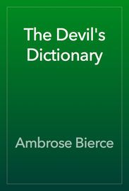 The Devil's Dictionary | http://paperloveanddreams.com/book/492293146/the-devils-dictionary | The Devil's Dictionary is a hilarious satire from one of the most brilliant and incisive writers of all time --Ambrose Bierce.