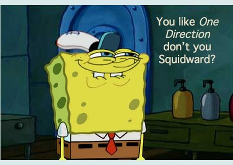I don't care about the One Direction part of this pin. This is just one of my favorite moments from Spongebob.