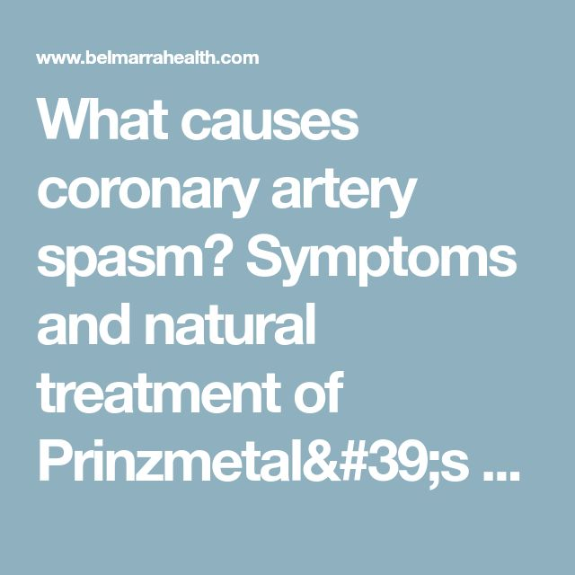 What causes coronary artery spasm? Symptoms and natural treatment of Prinzmetal's angina