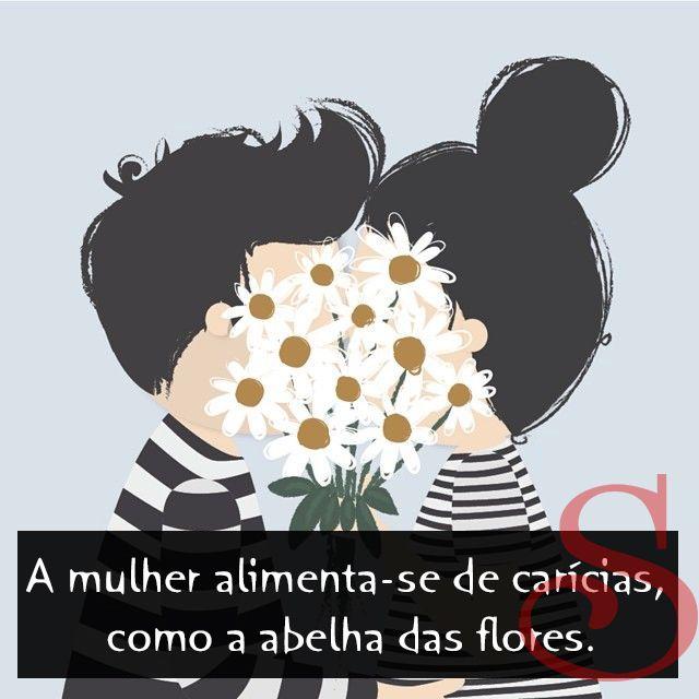A mulher alimenta-se de carícias, como a abelha das flores. -Anatole France #softlove #muitoprazer