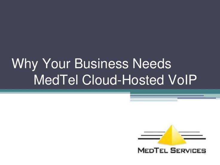 Why Your Business Needs MedTel Cloud Hosted VoIP 1.800.486.7685 or email lhodo@medtelservices.com