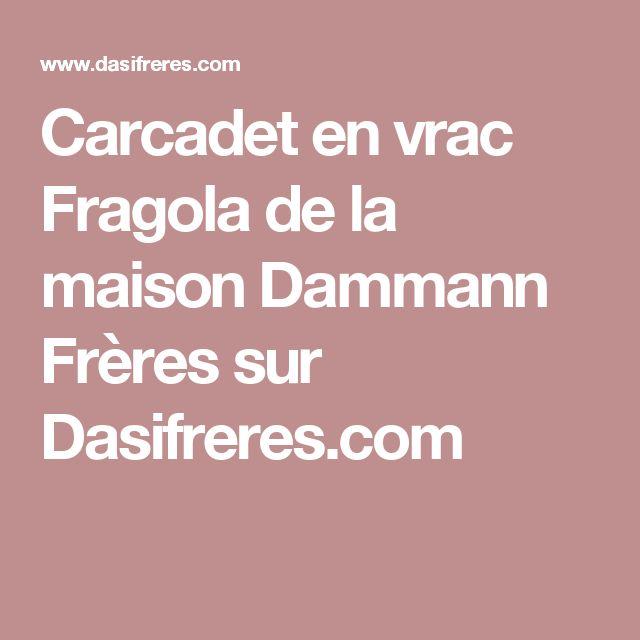 Carcadet en vrac Fragola de la maison Dammann Frères sur Dasifreres.com