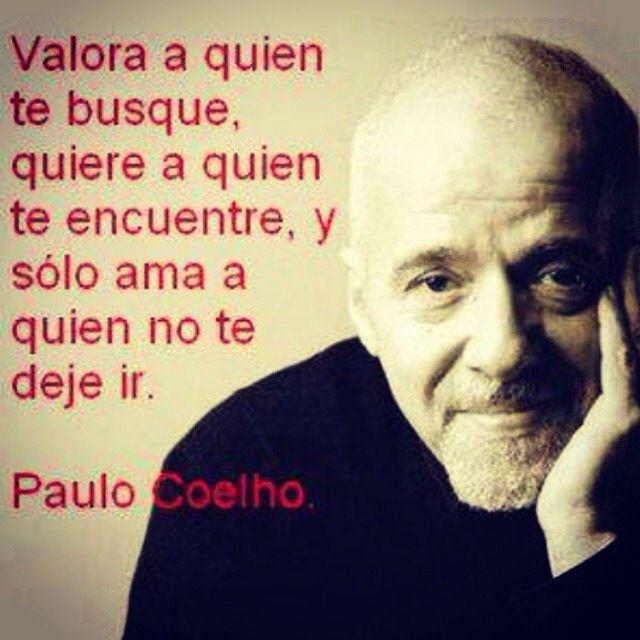 Ama a quien no te deje ir. Paulo Coelho