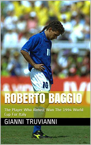 Roberto Baggio: The Player Who Almost Won The 1994 World Cup For Italy (Gianni Truvianni's Great Moments In Football) by Gianni Truvianni http://www.amazon.com/dp/B00J5QDV2O/ref=cm_sw_r_pi_dp_NuFcxb0GG0RNQ