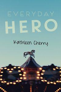 Everyday Hero by Kathleen Cherry, finalist for the 2017 Sheila A. Egoff Children's Literature Prize