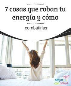 7 cosas que roban tu energía y cómo combatirlas A menudo hay acciones que nos desgastan demasiado, que suponen un robo de energía considerable y que son completamente evitables.