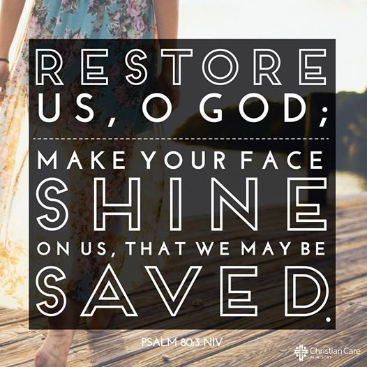 """""""Restore us, O God; make your face shine on us, that we may be saved."""" - Psalm 80:3 NIV"""