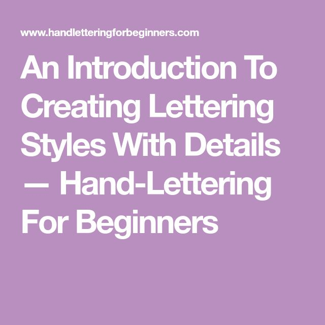 An Introduction To Creating Lettering Styles With Details — Hand-Lettering For Beginners