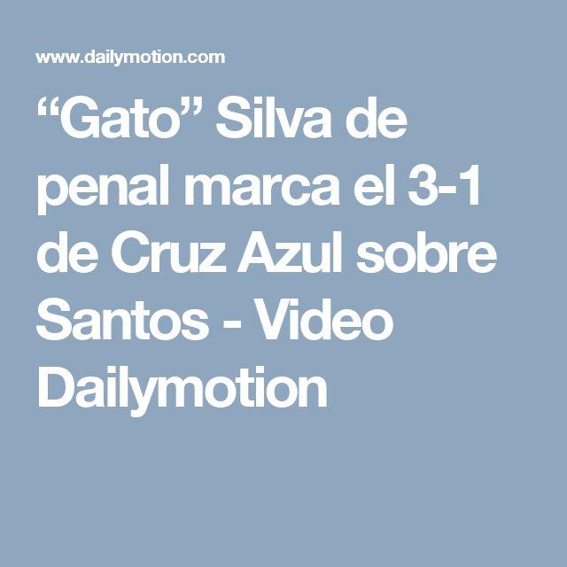 """""""Gato"""" Silva de penal marca el 3-1 de Cruz Azul sobre Santos - Video Dailymotion"""
