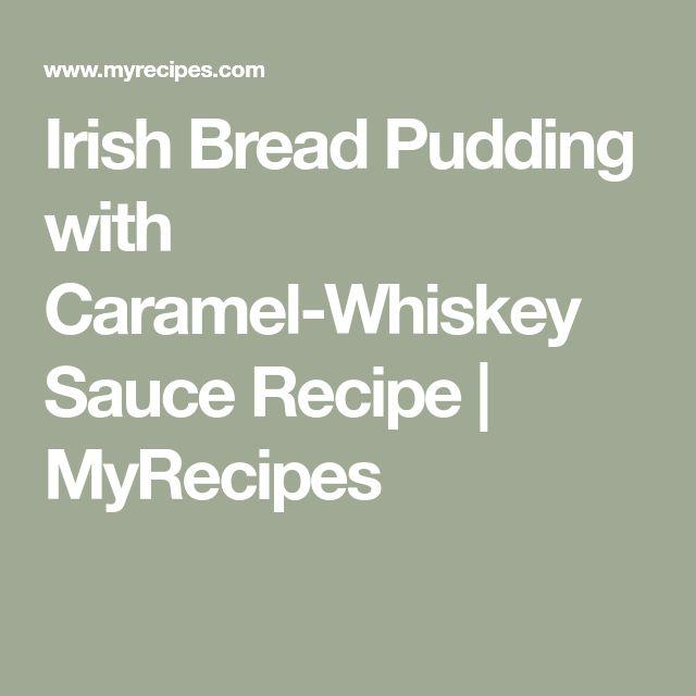 Irish Bread Pudding with Caramel-Whiskey Sauce Recipe   MyRecipes