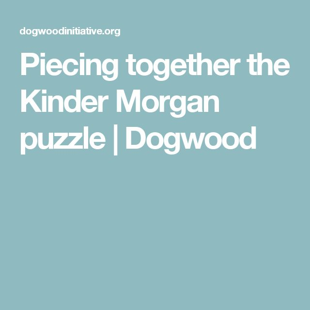 Piecing together the Kinder Morgan puzzle | Dogwood