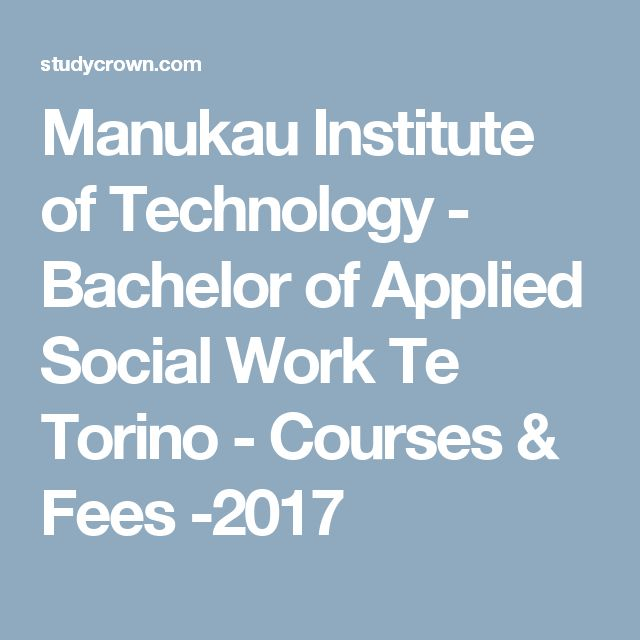 Manukau Institute of Technology - Bachelor of Applied Social Work Te Torino - Courses & Fees -2017