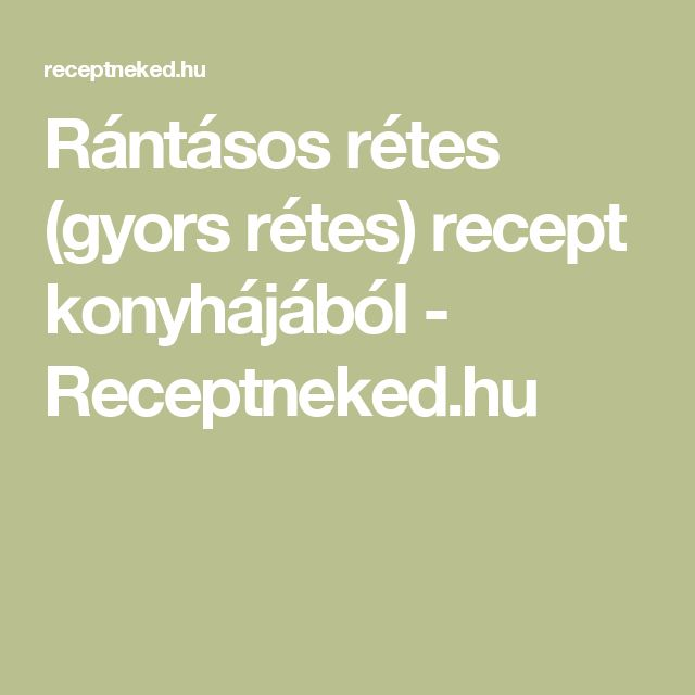 Rántásos rétes (gyors rétes) recept konyhájából - Receptneked.hu