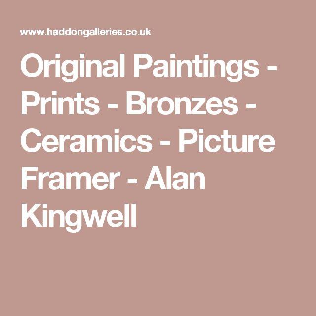 Original Paintings - Prints - Bronzes - Ceramics - Picture Framer - Alan Kingwell