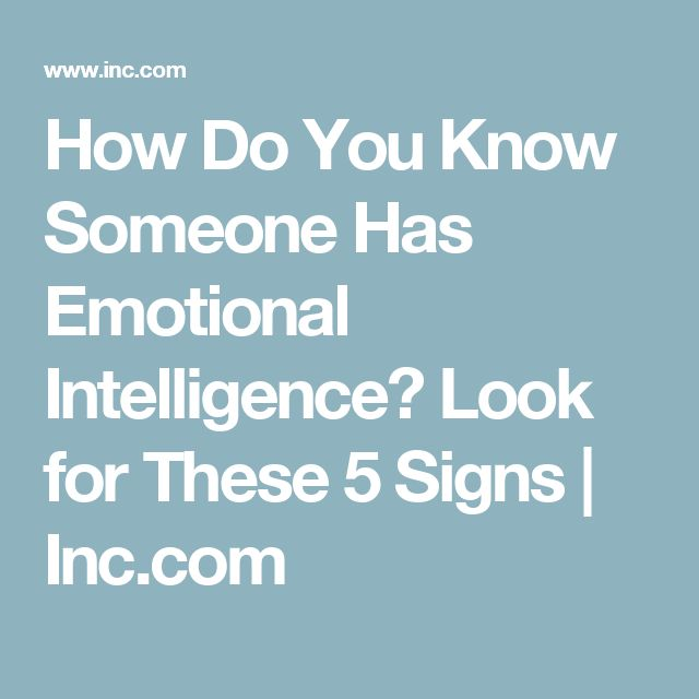 How Do You Know Someone Has Emotional Intelligence? Look for These 5 Signs | Inc.com