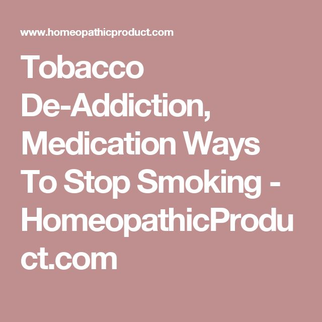 Tobacco De-Addiction, Medication Ways To Stop Smoking - HomeopathicProduct.com
