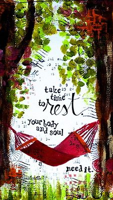 Take time to rest...your body and soul need it.