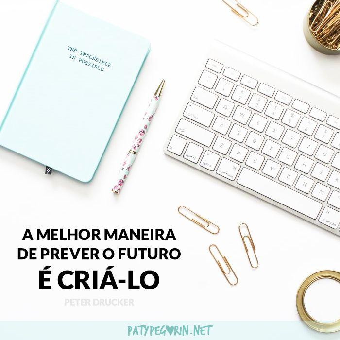 Frase - Chama Criativa - A melhor maneira de prever o futuro é cria-lo - Criatividade    3 dicas para manter sua chama criativa acesa:  http://patypegorin.net/chama-criativa/