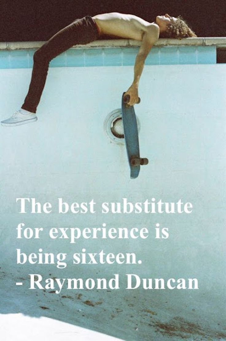 California skateboarding in an empty pool c.1980s Quote Raymond Duncan. Best substitute for Experience is being 16. Angst marchmatron.com